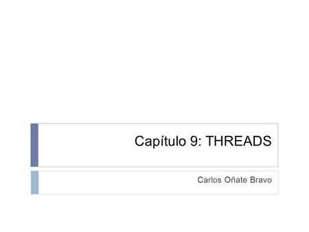Capítulo 9: THREADS Carlos Oñate Bravo. THREADS Start New Threads lRecognize Thread States and Transitions Use Object Locking to Avoid Concurrent Access.