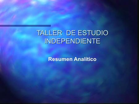 TALLER DE ESTUDIO INDEPENDIENTE Resumen Analítico.