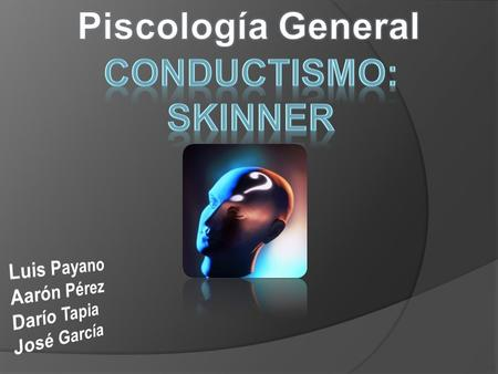 Piscología General Conductismo: Skinner