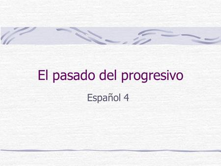 El pasado del progresivo Español 4. El pasado del progresivo #1 Emphasizes that an action was in progress at a particular time in the past. Specific time!