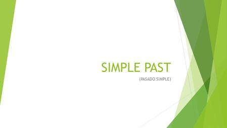 SIMPLE PAST (PASADO SIMPLE).
