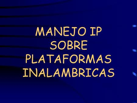 MANEJO IP SOBRE PLATAFORMAS INALAMBRICAS INTRODUCCION.