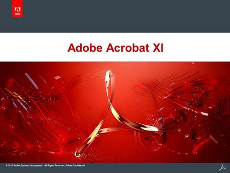 © 2012 Adobe Systems Incorporated. All Rights Reserved. Adobe Confidential. Adobe Acrobat XI.