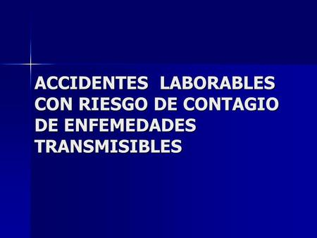 ACCIDENTES LABORABLES CON RIESGO DE CONTAGIO DE ENFEMEDADES TRANSMISIBLES.