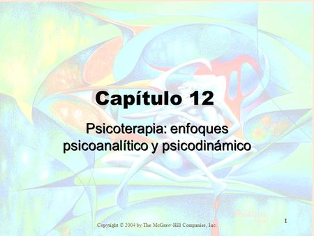 Copyright © 2004 by The McGraw-Hill Companies, Inc. 1 Capítulo 12 Psicoterapia: enfoques psicoanalítico y psicodinámico.