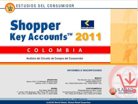 2 Key Account Colsubsidio Supermercados Los datos provistos en este informe provienen del estudio Shopper Key Accounts Colombia 2011 y corresponden a.