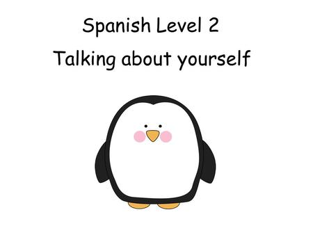 Spanish Level 2 Talking about yourself Second Level Significant Aspects of Learning Actively take part in daily routine Understand and respond to classroom.