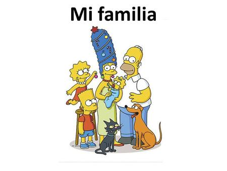 Mi familia un hermano (brother), una hermana (sister), una madre (mother), un padre (father), los padres (parents), un abuelo (grandfather), una abuela.