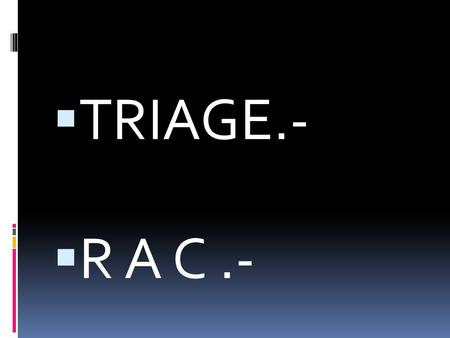  TRIAGE.-  R A C.-. INTRODUCCIÓN.-