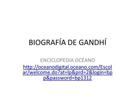 BIOGRAFÍA DE GANDHÍ ENCICLOPEDIA OCÉANO  ar/welcome.do?at=lp&prd=2&login=bp p&password=bp1312.
