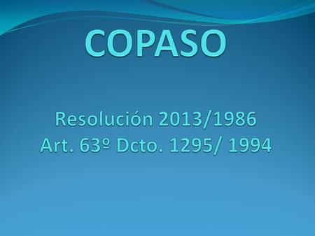 COPASO Resolución 2013/1986 Art. 63º Dcto. 1295/ 1994