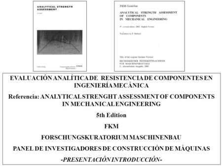 EVALUACIÓN ANALÍTICA DE RESISTENCIA DE COMPONENTES EN INGENIERÍA MECÁNICA Referencia: ANALYTICAL STRENGHT ASSESSMENT OF COMPONENTS IN MECHANICAL ENGINEERING.