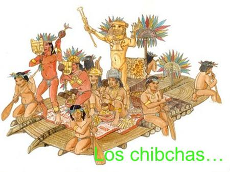 Los chibchas….