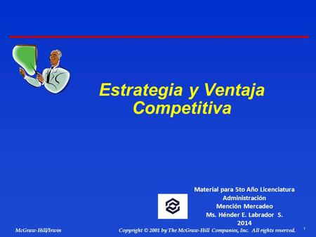1 © 2001 by The McGraw-Hill Companies, Inc. All rights reserved. McGraw-Hill/Irwin Copyright Estrategia y Ventaja Competitiva Material para 5to Año Licenciatura.