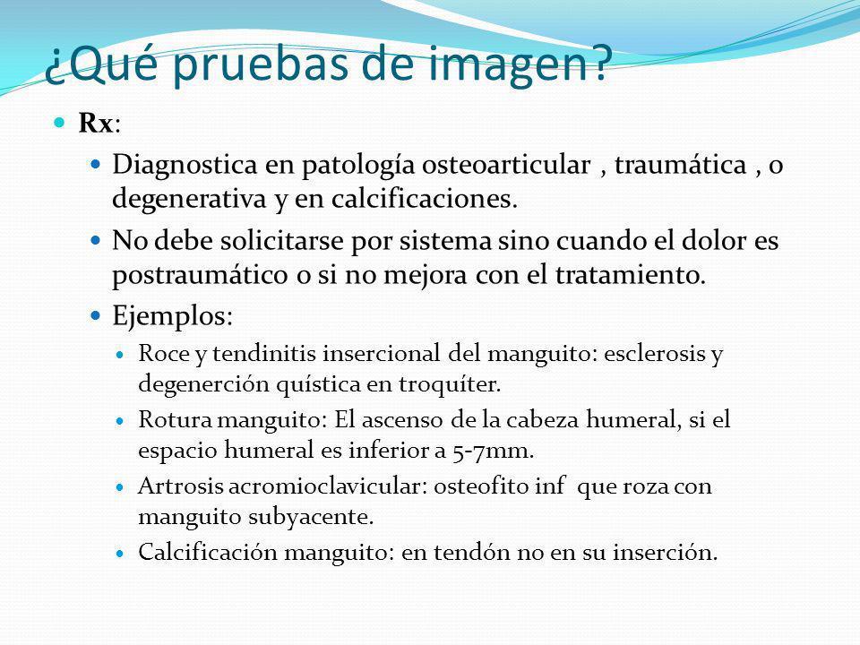 Exploraciones complementarias Ecografía : útil para el diagnóstico de la mayoría de enf periarticulares del hombro.
