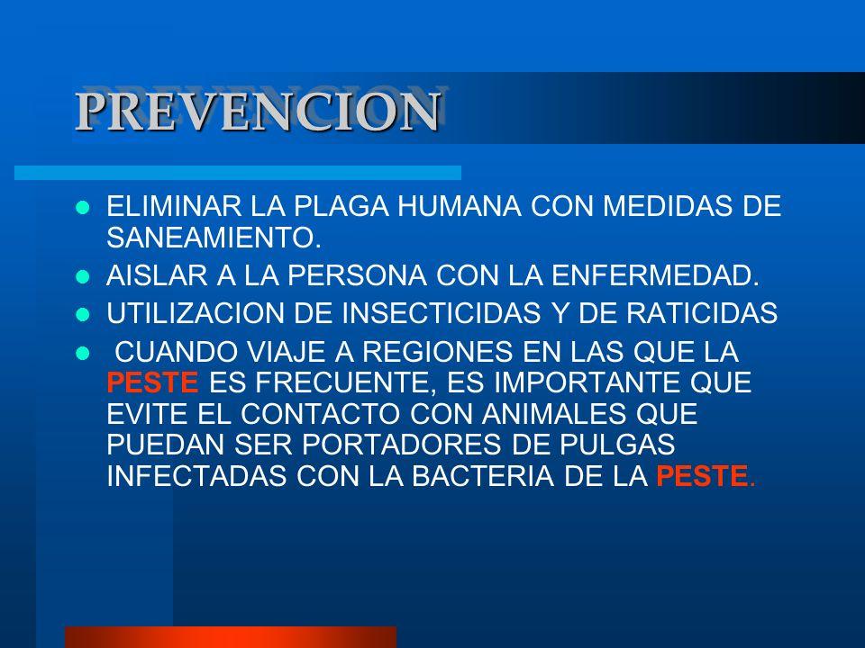 PREVENCIONPREVENCION EVITAR EL CONTACTO CON PERSONAS QUE TENGAN PESTE NEUMÓNICA IMPIDA QUE LOS ROEDORES LLEGUEN A LOS ALIMENTOS Y AL LUGAR EN QUE SE HOSPEDA MEDIANTE EL ALMACENAMIENTO ADECUADO DE LOS ALIMENTOS Y LA CORRECTA ELIMINACIÓN DE LOS RESTOS DE COMIDA, BASURA Y DESECHOS.