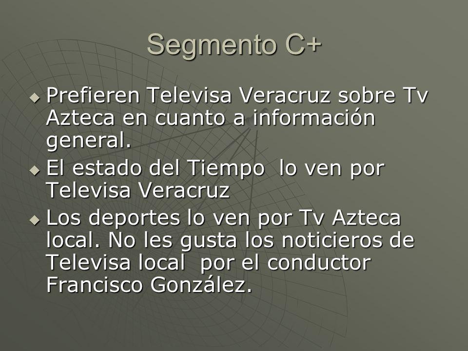 SEGMENTO D+ Dicen que en si ven Televisa Veracruz y a veces Tv Azteca, aunque les gusta que no hay bloqueos en Televisa Veracruz.