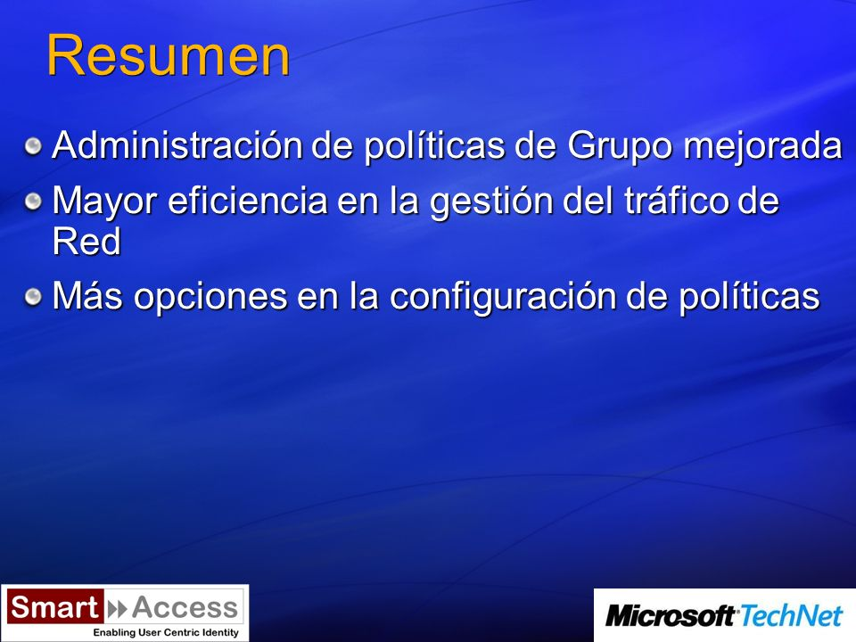 Referencias Group Policy Frequently Asked Questions (FAQ) http://technet2.microsoft.com/windowsserver/en/technologies/featured/gp/fa q.mspx http://technet2.microsoft.com/windowsserver/en/technologies/featured/gp/fa q.mspx What s New in Group Policy in Windows Vista and Windows Server Longhorn http://www.microsoft.com/technet/windowsvista/library/gpol/a8366c42-6373- 48cd-9d11-2510580e4817.mspx http://www.microsoft.com/technet/windowsvista/library/gpol/a8366c42-6373- 48cd-9d11-2510580e4817.mspx Más información: http://www.microsoft.com/technethttp://www.microsoft.com/technet