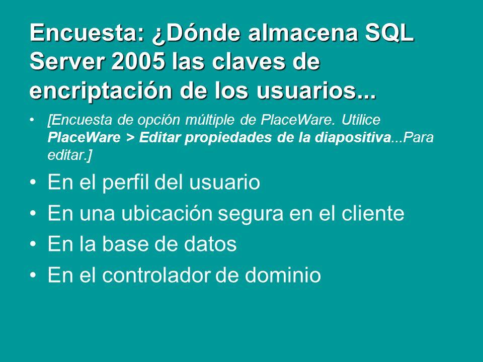 Repaso Encriptación de datos ¿Dónde almacena SQL Server 2005 las claves de encriptación de los usuarios .
