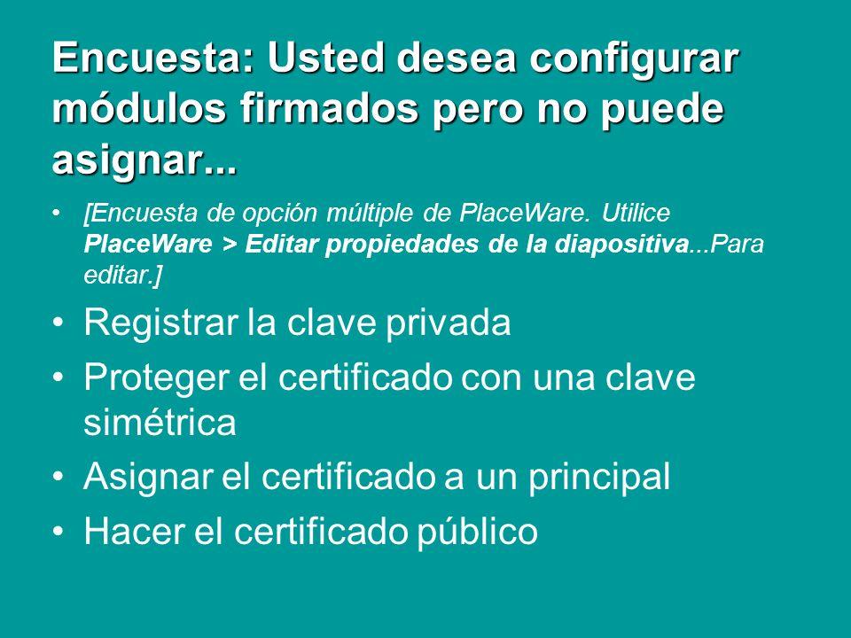 Repaso Firmas de módulo Usted desea configurar módulos firmados pero no puede asignar los permisos necesarios al certificado.