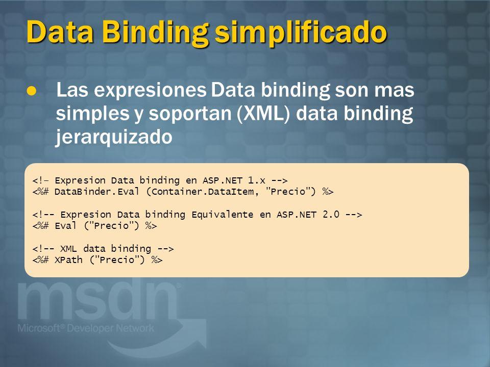 Controles DataSource NombreDescripción SqlDataSourceConnecta los controles data-binding a la base SQL AccessDataSourceConnecta los controles data-binding a una base de datos access XmlDataSourceConnecta los controles data-binding a data XML ObjectDataSource Connecta los controles data-binding a componentes de data SiteMapDataSourceConnecta los controles site navigation a un site map data source Declarative (no-code) data binding
