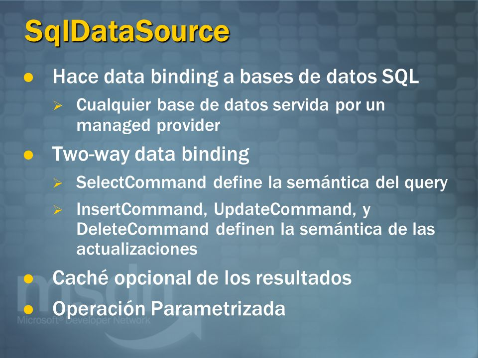 Usando el SqlDataSource <asp:SqlDataSource ID= Titles RunAt= server ConnectionString= server=localhost;database=pubs;integrated security=true SelectCommand= select title_id, title, price from titles />