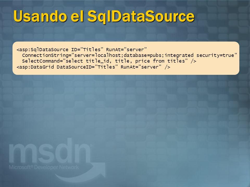 Propiedades SqlDataSource NombreDescripción ConnectionStringPara conectarse a un Datasource SelectCommandPara queries InsertCommandPara inserts UpdateCommandPara updates DeleteCommandPara deletes DataSourceModeEspecifica si se usa dataset o datareader (default = DataSet) ProviderNameEspecifica el provider (default = SQL Server.NET provider)