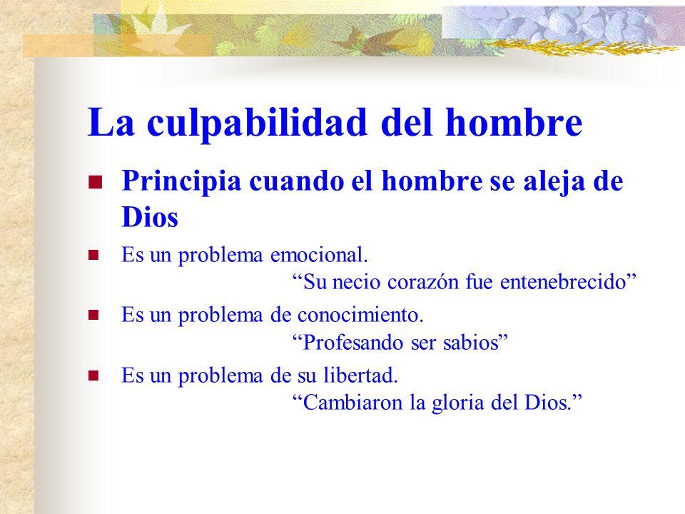 La culpabilidad del hombre Principia cuando el hombre se aleja de Dios Es un problema emocional.