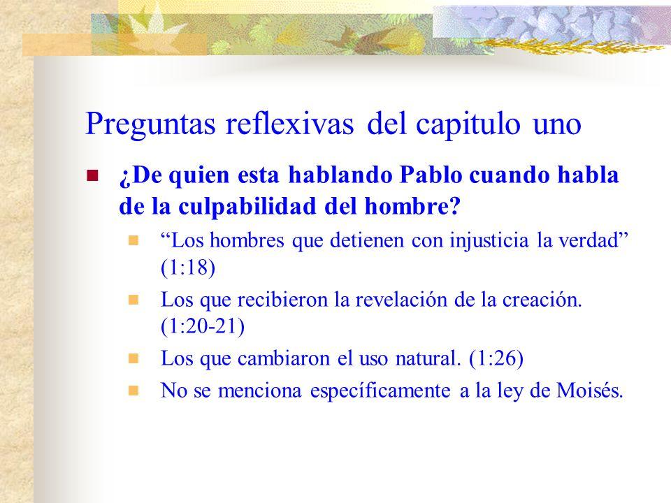 Preguntas reflexivas del capitulo uno ¿De quien esta hablando Pablo cuando habla de la culpabilidad del hombre.