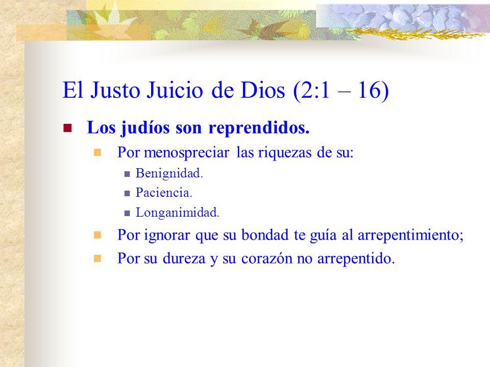 El Justo Juicio de Dios (2:1 – 16) Los judíos son reprendidos.