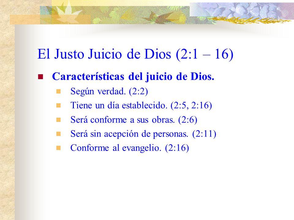 El Justo Juicio de Dios (2:1 – 16) Características del juicio de Dios.