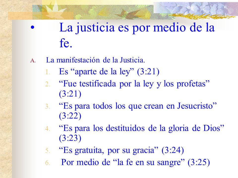 La justicia es por medio de la fe.A. La manifestación de la Justicia.
