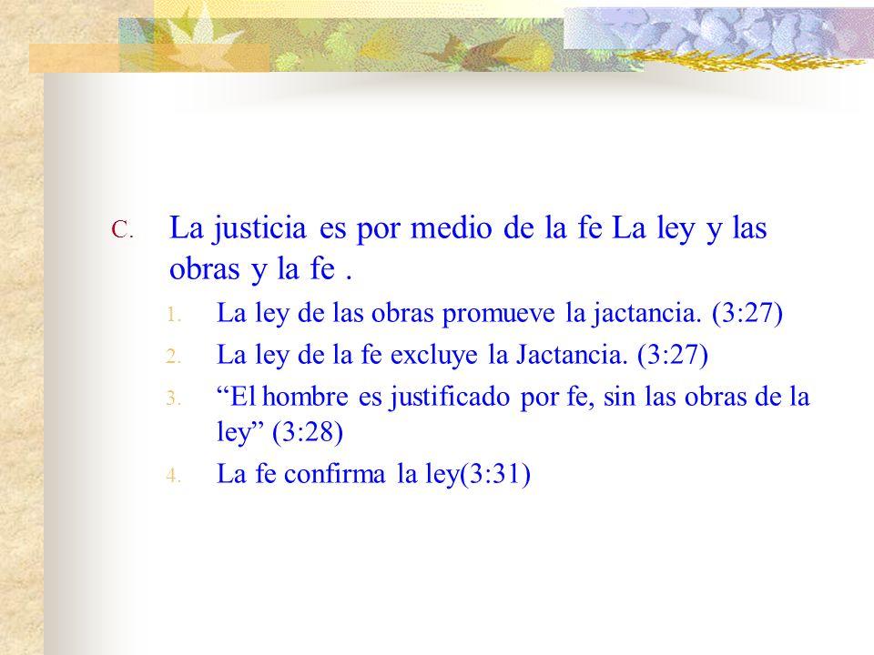 C.La justicia es por medio de la fe La ley y las obras y la fe.