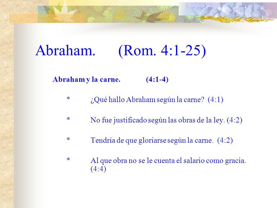Abraham.(Rom.4:1-25) Abraham y la carne.(4:1-4) *¿Qué hallo Abraham según la carne.