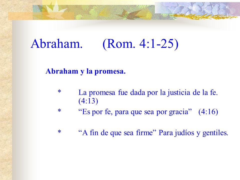 Abraham.(Rom.4:1-25) Abraham y la promesa. *La promesa fue dada por la justicia de la fe.