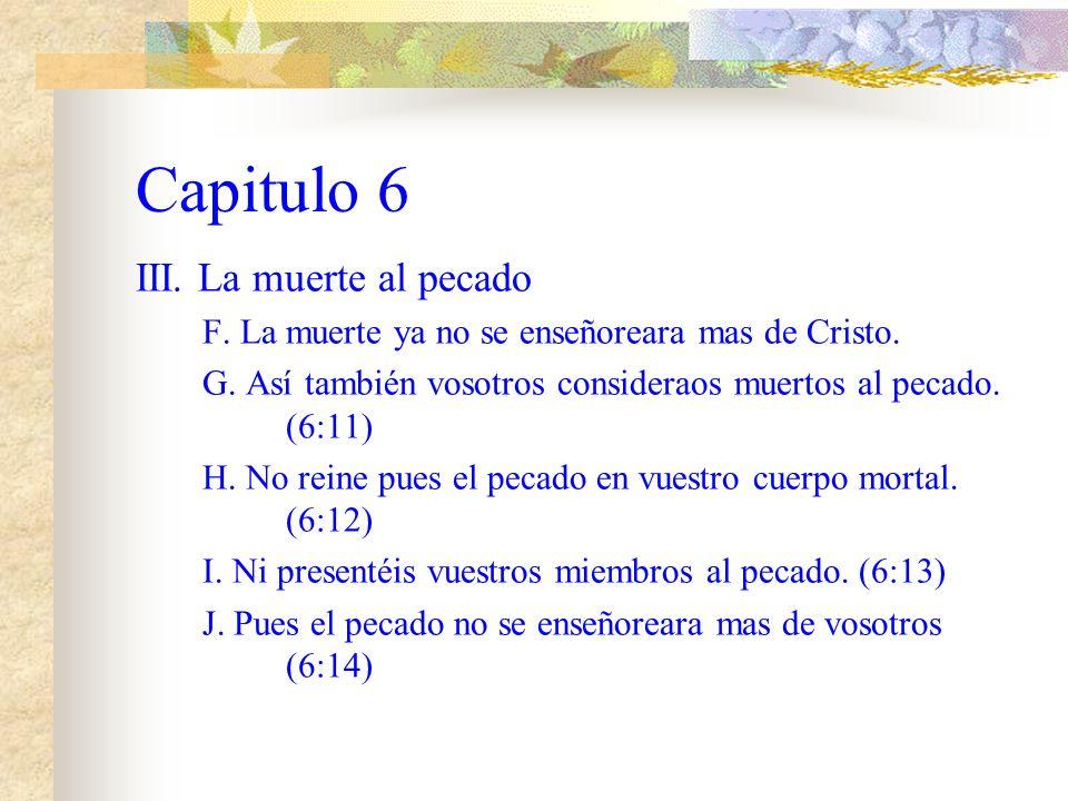 Capitulo 6 III.La muerte al pecado F. La muerte ya no se enseñoreara mas de Cristo.