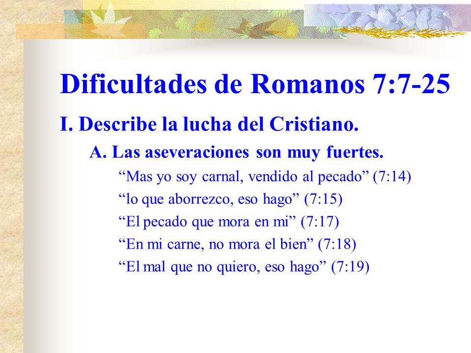 Dificultades de Romanos 7:7-25 I.Describe la lucha del Cristiano.