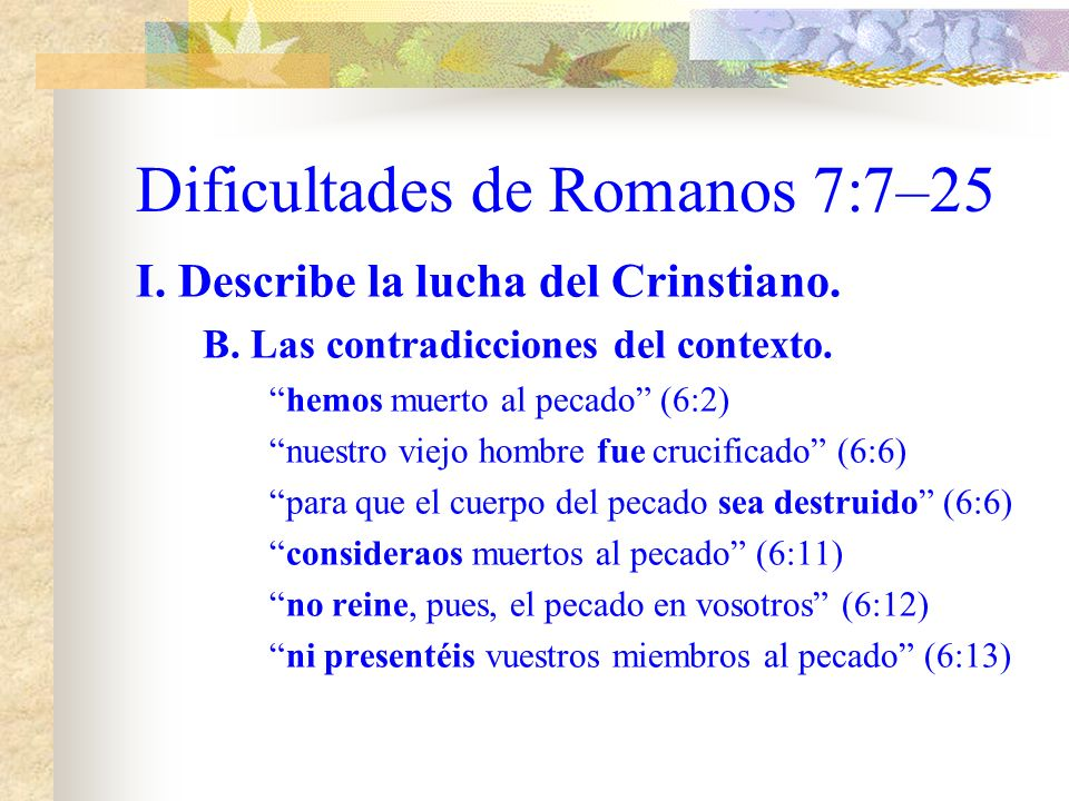 Dificultades de Romanos 7:7–25 I.Describe la lucha del Crinstiano.