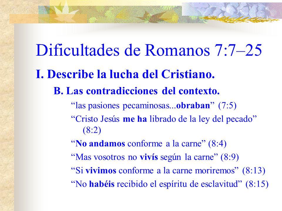 Dificultades de Romanos 7:7–25 I.Describe la lucha del Cristiano.