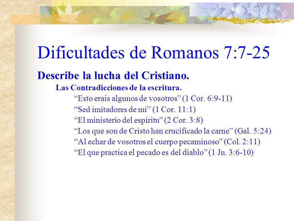 Dificultades de Romanos 7:7-25 Describe la lucha del Cristiano.