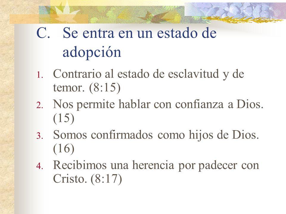 C.Se entra en un estado de adopción 1.Contrario al estado de esclavitud y de temor.
