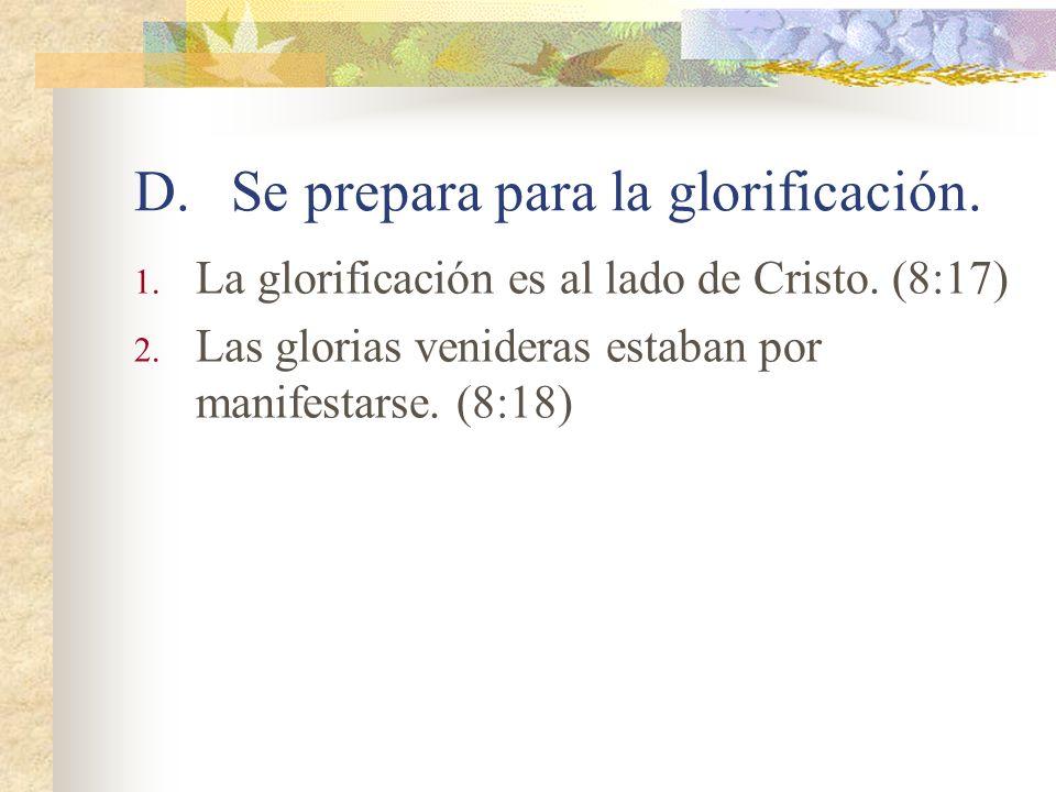 D.Se prepara para la glorificación.1. La glorificación es al lado de Cristo.
