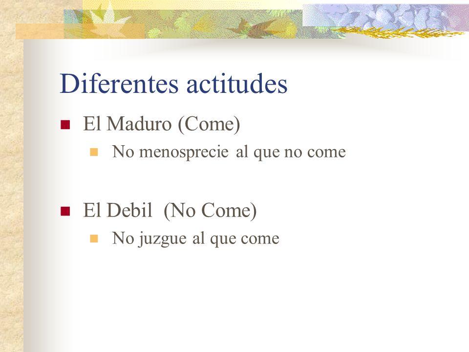 Diferentes actitudes El Maduro (Come) No menosprecie al que no come El Debil (No Come) No juzgue al que come