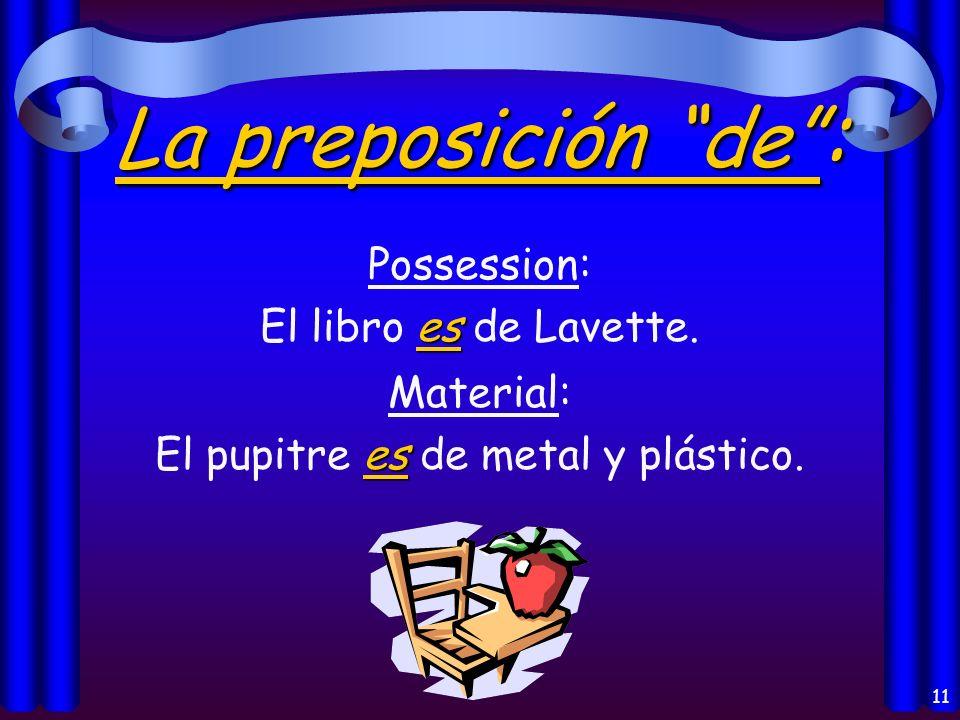 11 La preposición de : Possession: es El libro es de Lavette.