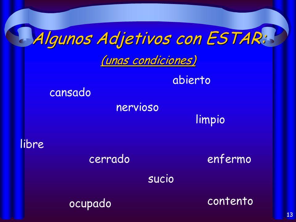 13 Algunos Adjetivos con ESTAR: cansado abierto cerrado nervioso enfermo libre contento limpio ocupado sucio (unas condiciones)
