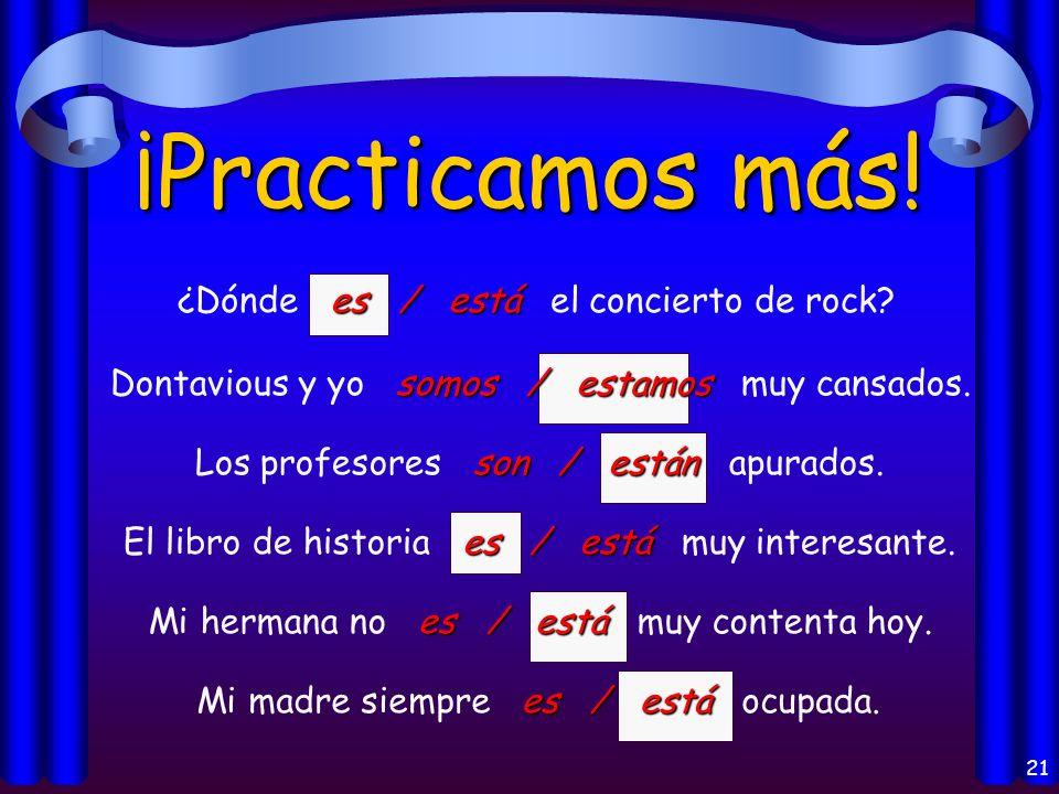 21 ¡Practicamos más.es / está ¿Dónde es / está el concierto de rock.