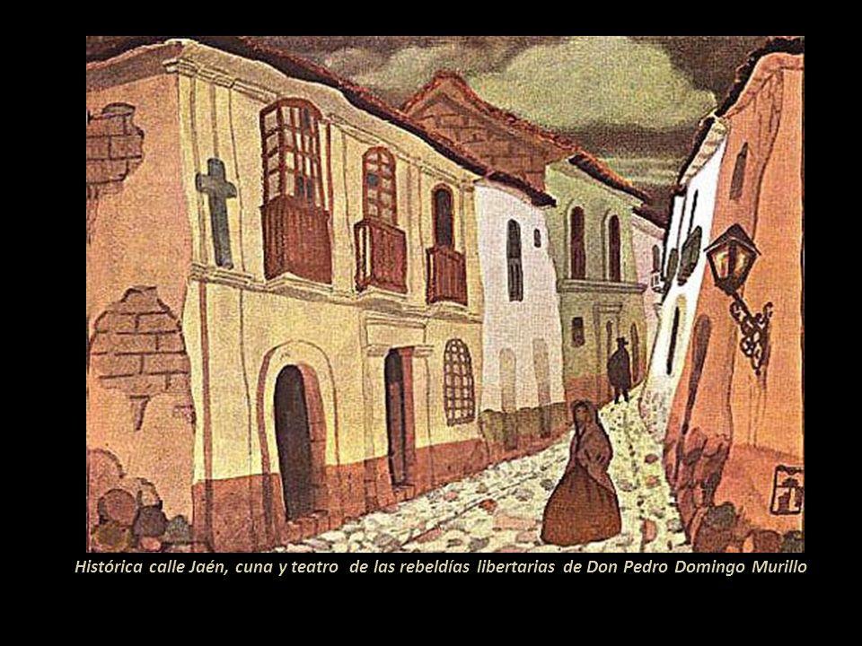 Histórica calle Jaén, cuna y teatro de las rebeldías libertarias de Don Pedro Domingo Murillo