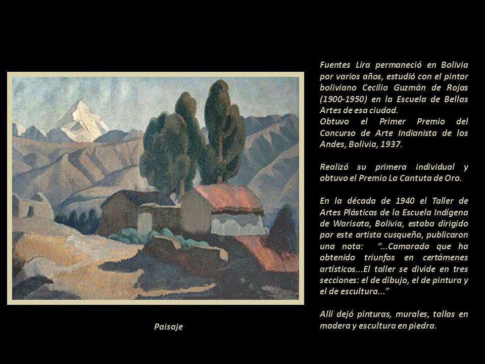 Fuentes Lira permaneció en Bolivia por varios años, estudió con el pintor boliviano Cecilio Guzmán de Rojas (1900-1950) en la Escuela de Bellas Artes de esa ciudad.