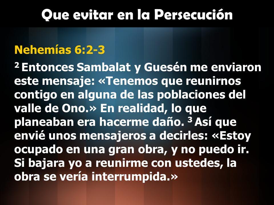 Que evitar en la Persecución Nehemías 6:8-9 8 Yo envié a decirle: «Nada de lo que dices es cierto.