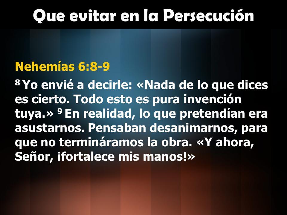 Que evitar en la Persecución Nehemías 6:10-12 10 Fui entonces a la casa de Semaías, hijo de Delaías y nieto de Mehitabel, que se había encerrado en su casa.